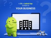 Is iOS or Android App Suitable for your Business?
